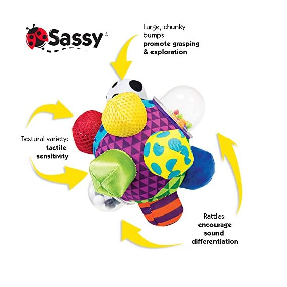 Sassy Chime & Chew Textured Ball 4 Multiple textures & materials engage baby's developing tactile sensitivity & teach baby about variety Chunky sized bumps encourage reaching, grasping, and transferring from one hand to the other Gentle rattle sounds create neural connections in babies brains from birth through 3 years