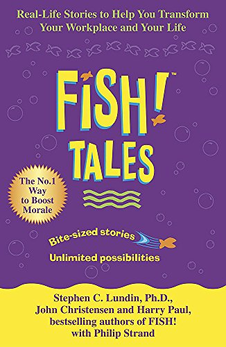 Fish Tales : Real Stories to Help Transform Your Workplace and Your Life