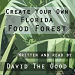 Create Your Own Florida Food Forest |  David The Good