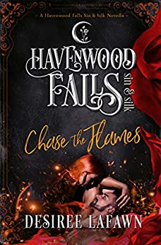 Chase the Flames (Havenwood Falls Sin & Silk Book 10) by [Lafawn, Desiree, Havenwood Falls Collective]