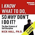 I Know What to Do, So Why Don't I Do It?: The New Science of Self-Discipline Rede von Nick Hall Gesprochen von: Nick Hall