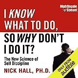 I Know What to Do, So Why Don't I Do It?: The New Science of Self-Discipline
