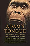 Adam's Tongue: How Humans Made Language, How