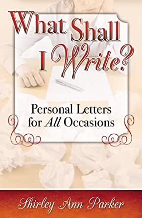 What Shall I Write Personal Letters For All Occasions