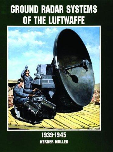 Ground Radar Systems of the Luftwaffe 1939-1945: (Schiffer Military/Aviation History)