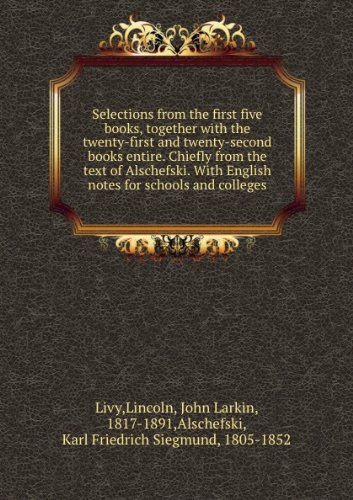 Download Selections From the First Five Books Together With the Twenty-First and Twenty-Second Books Entire: Chiefly From the Text of Alschefski. With English Notes for Schools and Colleges. pdf epub