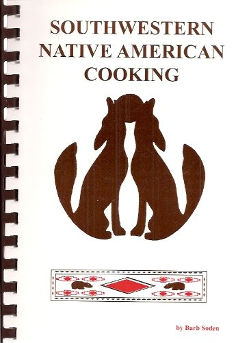 Southwestern Native American Cooking by Barb Soden