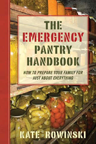 The Emergency Pantry Handbook: How to Prepare Your Family for Just about Everything by Kate Rowinski