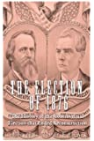 The Election of 1876: The History of the Controversial Election that Ended Reconstruction