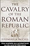 The Cavalry of the Roman Republic, Jeremiah B. McCall, 0415257131