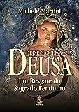 Deixe nascer a sua deusa: Um resgate do sagrado feminino
