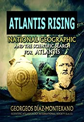 ATLANTIS RISING National Geographic and the scientific search for Atlantis. BRIEF EXCERPT.: The investigations that James Cameron and Simcha Jacobovici ... (Historical-Scientific Atlantology Book 9)