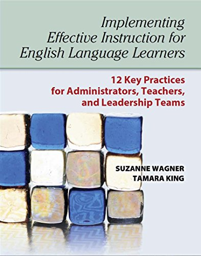 Implementing Effective Instruction for English Language Learners: 12 Key Practices for Administrators, Teachers, and Leadership Teams