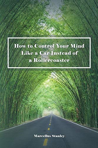 - How to Control Your Mind Like a Car Instead of a Rollercoaster