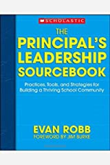 The Principal's Leadership Sourcebook: Practices, Tools, and Strategies for Building a Thriving School Community Paperback