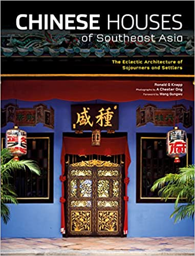 db8883df150 Chinese Houses of Southeast Asia  The Eclectic Architecture of Sojourners  and Settlers  Ronald G. Knapp