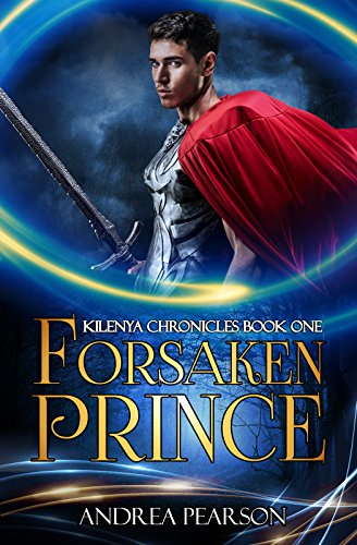 Forsaken Prince (Kilenya Chronicles Book 1) by [Pearson, Andrea]