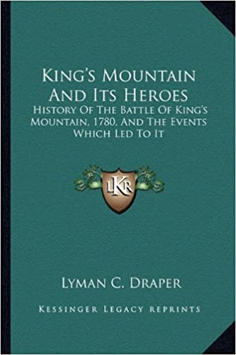 King's Mountain And Its Heroes: History Of The Battle Of King's ...