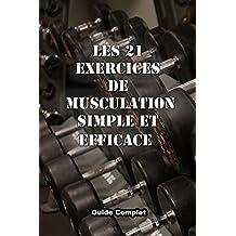 Les 21 exercices de musculation simple et efficace: Mouvement de musculation avec haltères, barre, et poids de corps (French Edition)