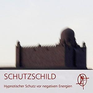 Schutzschild: Hypnotischer Schutz vor negativer Energie Hörbuch