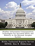 Weather Information Communication Technologies for Increased Safety and Mobility in the National Airspace System, Don R. Hilderman, 1287224237