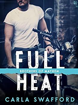 Full Heat: A Brothers of Mayhem Novel by [Swafford, Carla]