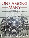 One among Many - the Story of Sunderland Rugby Football Club Rfc in Its Historical Context, Keith Gregson, 1907685995