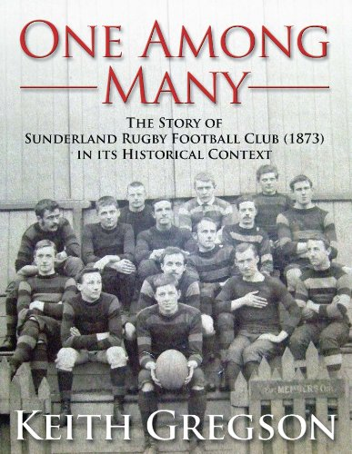 One Among Many - The Story of Sunderland Rugby Football Club RFC (1873) in Its Historical ()
