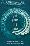 Get Your Life Back: Everyday Practices for a