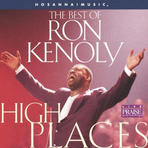 High Places: The Best of Ron Kenoly by Ron Kenoly