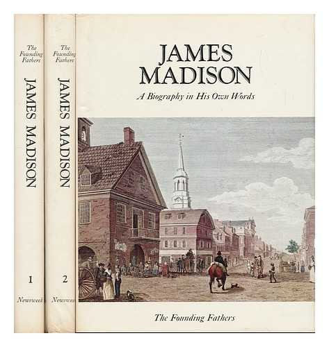 James Madison: A Biography in His Own Words