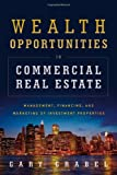 img - for Wealth Opportunities in Commercial Real Estate: Management, Financing, and Marketing of Investment Properties book / textbook / text book