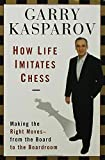img - for How Life Imitates Chess: Making the Right Moves, from the Board to the Boardroom book / textbook / text book
