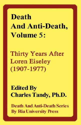 Download Death and Anti-Death, Volume 5: Thirty Years After Loren Eiseley (1907-1977) (Death & Anti-Death (Hardcover)) pdf