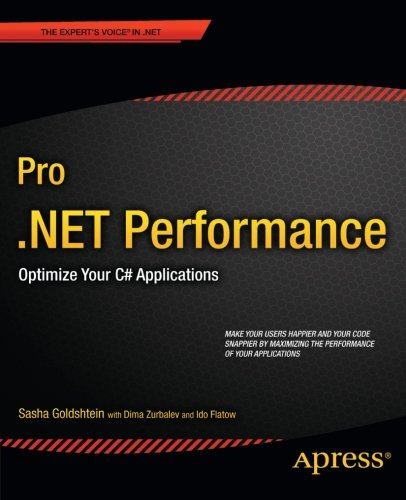 Pro .NET Performance: Optimize Your C# Applications (Expert's Voice in .NET)