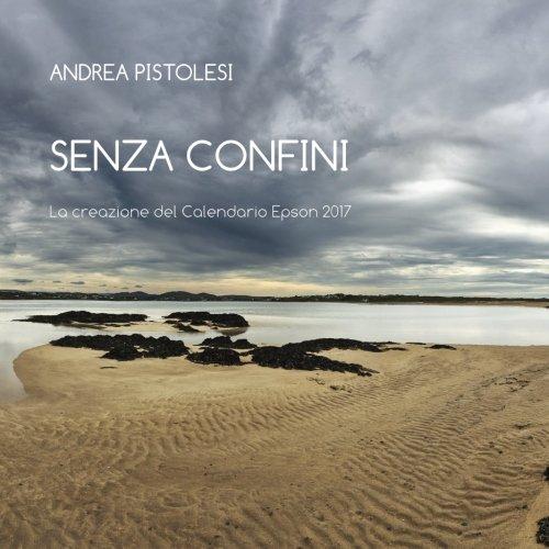 Senza Confini: La creazione del calendario Epson 2017 (Italian Edition) by PadPlaces