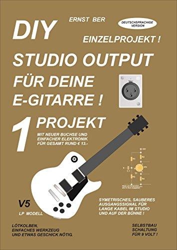 DIY STUDIO OUTPUT FÜR DEINE E-GITARRE !: 1 PROJEKT. (German Edition ...