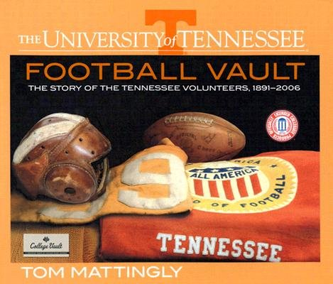 Download The University of Tennessee Football Vault: The Story of the Tennessee Volunteers, 1891-2006 [UNIV OF TENNESSEE FOOTBALL VAU] ebook
