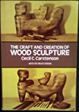 The Craft and Creation of Wood Sculpture, Cecil C. Carstenson, 0486240940
