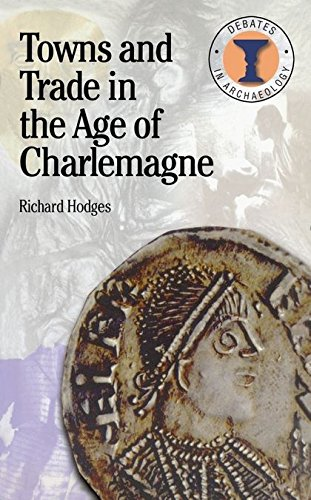 Towns and Trade in the Age of Charlemagne (Debates in Archaeology)