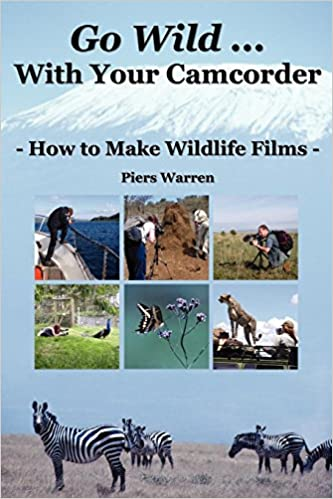 Go Wild With Your Camcorder - How To Make Widlife Films: How To Make Wildlife Films por Piers Warren