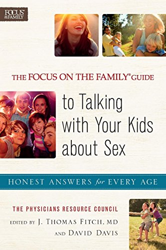 The Focus on the Family Guide to Talking with Your Kids about Sex: Honest Answers for Every Age