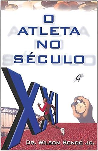 O Atleta do Século XXI (Em Portuguese do Brasil): Wilson Rondó Júnior: 9788585351823: Amazon.com: Books