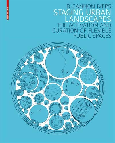 Staging Urban Landscapes: The Activation and Curation of Flexible Public Spaces (Curations)