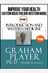 Improve Your Health – Eastern Ideas for Our Western Model (Introduction and Western Medicine Book 1)