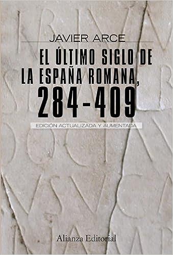 El último Siglo De La España Romana  (284-409): Segunda Edición Revisada Y Aumentada Descargar Epub Gratis