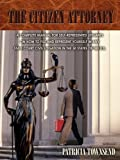 img - for THE CITIZEN ATTORNEY: A COMPLETE MANUAL FOR SELF-REPRESENTED LITIGANTS ON HOW TO FILE AND REPRESENT YOURSELF IN ANY STATE COURT CIVIL LITIGATION IN THE 50 STATES OF THE U.S. book / textbook / text book
