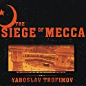 The Siege of Mecca: The Forgotten Uprising in Islam's Holiest Shrine & the Birth of Al-Qaeda Audiobook by Yaroslav Trofimov Narrated by Todd McLaren