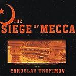The Siege of Mecca: The Forgotten Uprising in Islam's Holiest Shrine & the Birth of Al-Qaeda | Yaroslav Trofimov