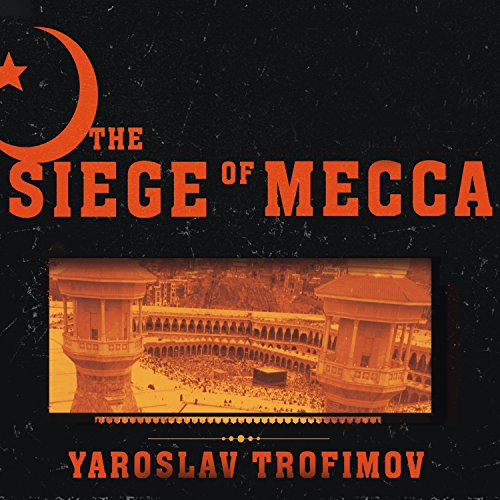The Siege of Mecca: The Forgotten Uprising in Islam's Holiest Shrine & the Birth of Al-Qaeda by Tantor Audio